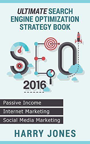 SEO 2016: Ultimate Search Engine Optimization Strategy Book – Internet Marketing, Passive Income, Social Media Marketing