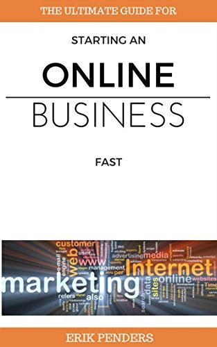 Online business: The ultimate guide for starting an online business fast (online business, online business ideas, internet marketing, internet marketing strategies,) (Online business mastery Book 1)