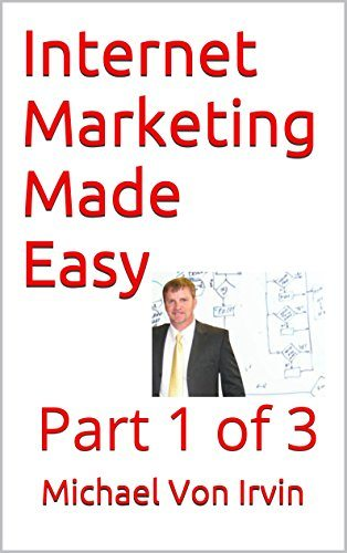 Internet Marketing Made Easy: CLICK HERE NOW! Part 1 of 3 (Internet Marketing Made Easy mtirvin.com)