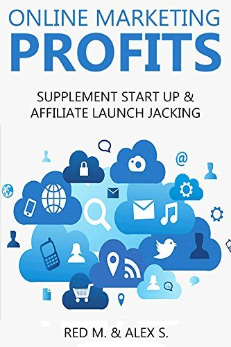 ONLINE MARKETING PROFITS (2016 2 in 1 bundle): SUPPLEMENT START UP & AFFILIATE LAUNCH JACKING
