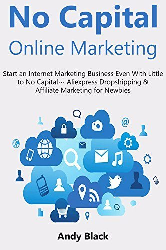 NO CAPITAL ONLINE MARKETING: Start an Internet Marketing Business Even With Little to No Capital… Aliexpress Dropshipping & Affiliate Marketing for Newbies