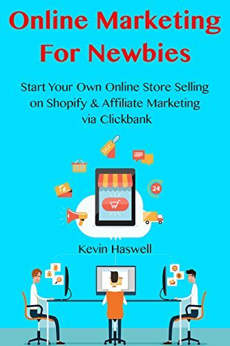 Online Marketing For Newbies: Start Your Own Online Store Selling on Shopify & Affiliate Marketing via Clickbank (2 in 1 Bundle)