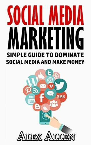 Social Media: Simple Guide to Dominate Social Media and Make Money (Social Media, Twitter, Facebook, Instagram, Affiliate Marketing, Online Marketing, Youtube)