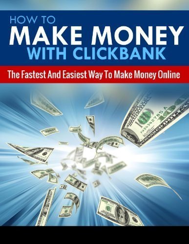 HOW TO MAKE MONEY ONLINE: How To Make Money With Clickbank – The Fastest & Easiest Way To Make Money Online (Passive Income, Network Marketing, Money, … Strategy, Online Marketing Book 5)