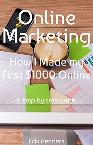 Online Marketing – How I Made my First $1000 Online: A step by step guide (residual income, online marketing, online marketing strategy, online marketing … (Lifestyle business mastery Book 2)