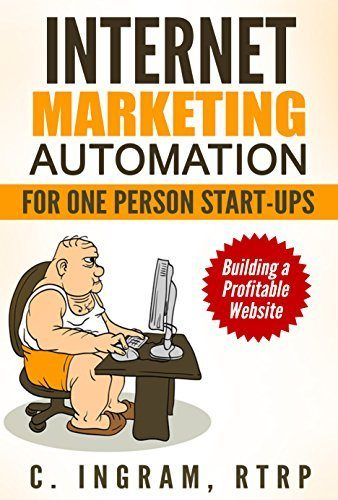 Internet Marketing Automation for One Person Start-ups: Building a Profitable Website (Internet Marketing on a budget Book 1)
