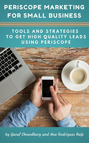 Periscope Marketing For Small Business: Tools And Strategies To Get High Quality Leads Using Periscope (Creative Online Marketing Book 1)