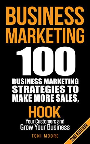 Business Marketing: 100 Business Marketing Strategies to Make More Sales, Hook Your Customers and Grow Your Business: (FREE eBOOK!) (Network Marketing, … Affiliate Marketing, Internet Marketing)