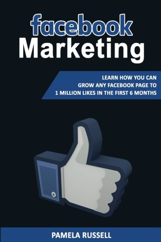Facebook Marketing: Learn how you can grow any Facebook page to 1 million likes in the first 6 months. (Facebook Advertising, Social Media Marketing) (Volume 1)