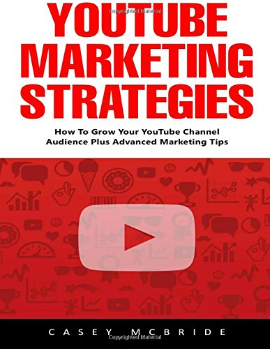 Youtube Marketing Strategies: How To Grow Your YouTube Channel Audience Plus Advanced Marketing Tips