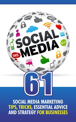 61 Social Media Marketing Tips, Tricks, Essential Advice and Strategy for Businesses