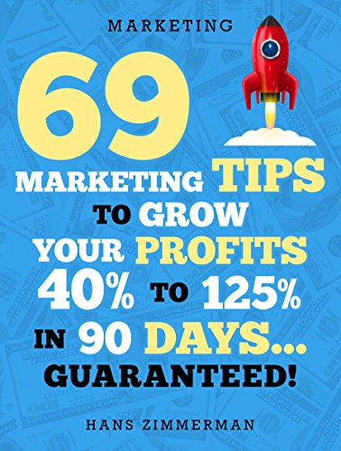 Marketing: Small Business Marketing – 69 Marketing Tips to Boost Your Profits 40% to 125% in 90 Days! (Marketing, Small Business Marketing, Starting a … Tips, B2B Marketing, Direct Marketing)